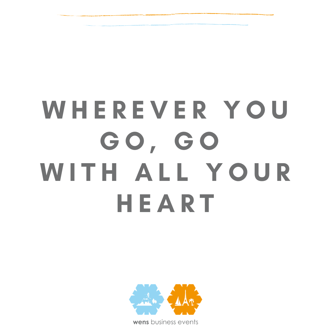 Wherever you go, go with all your heart!
